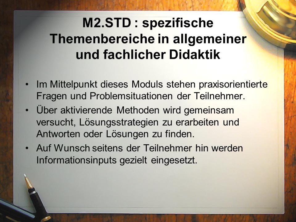 M2.STD : spezifische Themenbereiche in allgemeiner und fachlicher Didaktik Im Mittelpunkt dieses Moduls stehen praxisorientierte Fragen und Problemsit