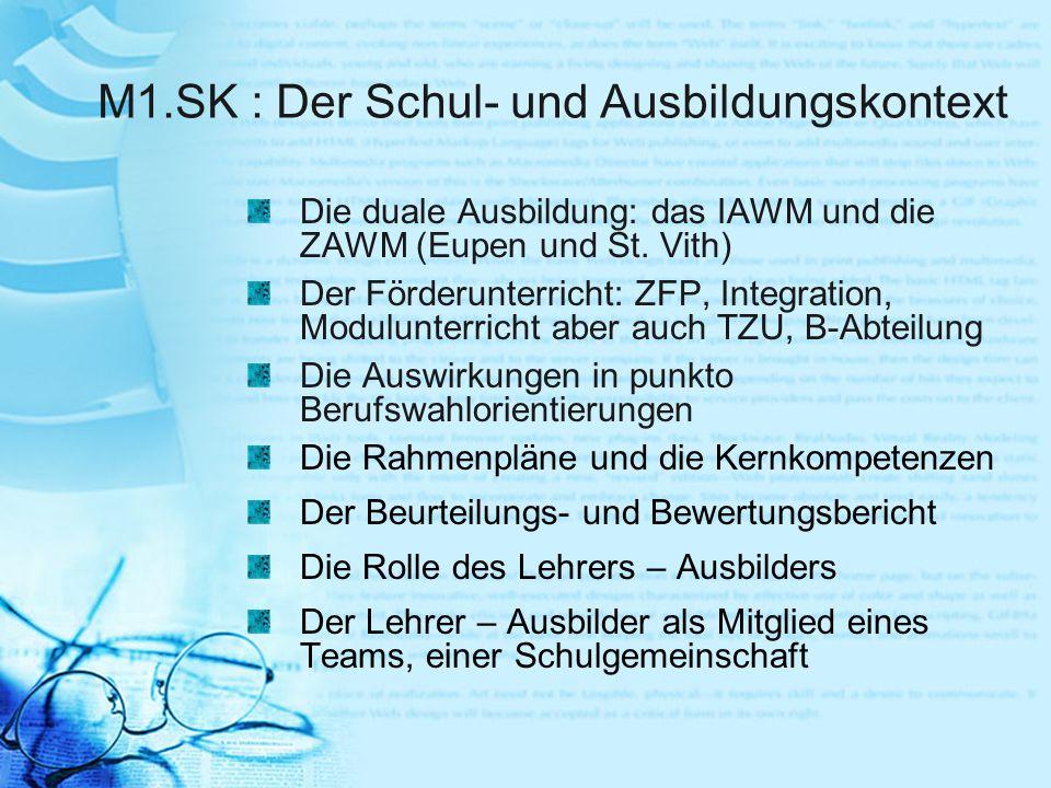 M1.SK : Der Schul- und Ausbildungskontext Die duale Ausbildung: das IAWM und die ZAWM (Eupen und St. Vith) Der Förderunterricht: ZFP, Integration, Mod
