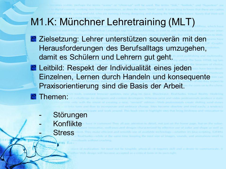 M1.K: Münchner Lehretraining (MLT) Zielsetzung: Lehrer unterstützen souverän mit den Herausforderungen des Berufsalltags umzugehen, damit es Schülern