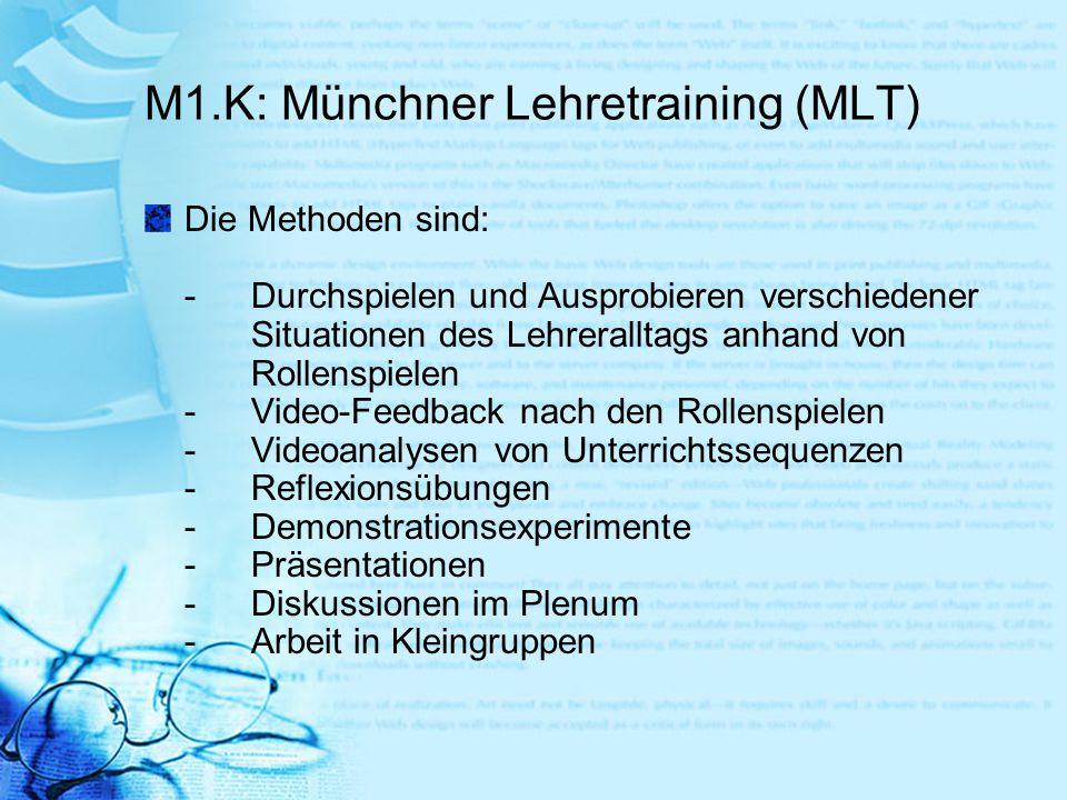 M1.K: Münchner Lehretraining (MLT) Die Methoden sind: - Durchspielen und Ausprobieren verschiedener Situationen des Lehreralltags anhand von Rollenspi