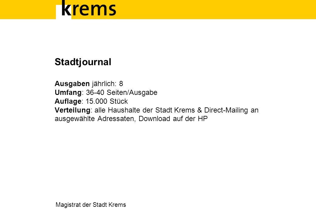 Stadtjournal Ausgaben jährlich: 8 Umfang: 36-40 Seiten/Ausgabe Auflage: 15.000 Stück Verteilung: alle Haushalte der Stadt Krems & Direct-Mailing an au