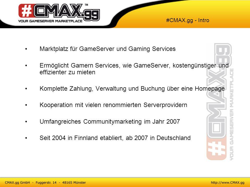 gegründet im Frühjahr 2004 in Helsinki / Finnland Markteinführung im Herbst 2004 in Finnland 8 Mitarbeiter in unserer Hauptsitz beschäftigt 90% aller finnischen Anbieter arbeiten mit #CMAX.gg Marktanteil knapp 80% im finnischen GameServer Markt Gründung der deutschen Niederlassung im Frühjahr 2007 Aktuell 5 Mitarbeiter #CMAX.gg - Firmengeschichte