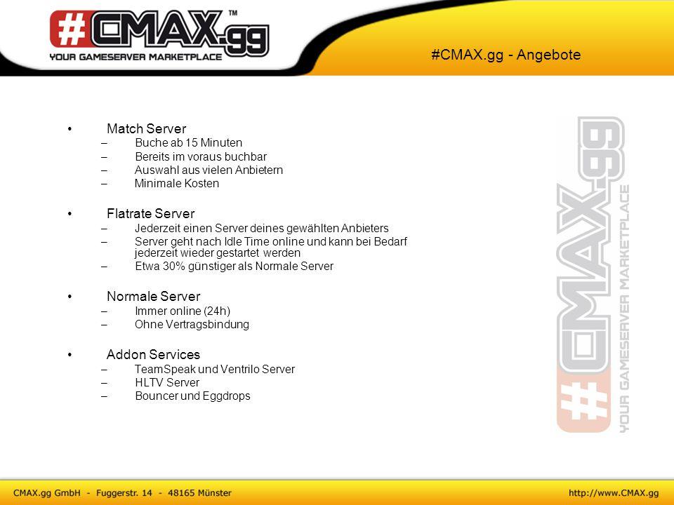 #CMAX.gg - Angebote Match Server –Buche ab 15 Minuten –Bereits im voraus buchbar –Auswahl aus vielen Anbietern –Minimale Kosten Flatrate Server –Jeder