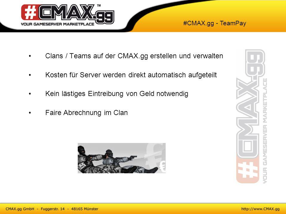Clans / Teams auf der CMAX.gg erstellen und verwalten Kosten für Server werden direkt automatisch aufgeteilt Kein lästiges Eintreibung von Geld notwen