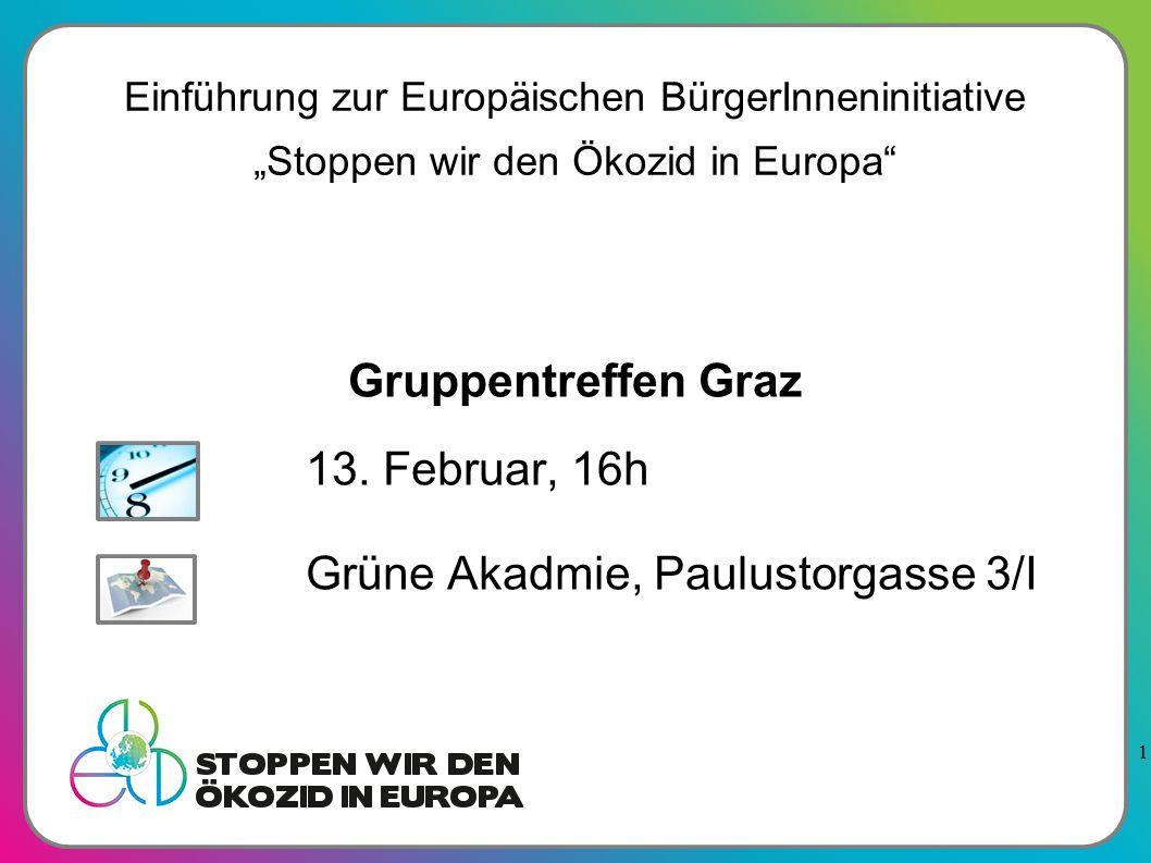 """1 Gruppentreffen Graz 13. Februar, 16h Grüne Akadmie, Paulustorgasse 3/I Einführung zur Europäischen BürgerInneninitiative """"Stoppen wir den Ökozid in"""