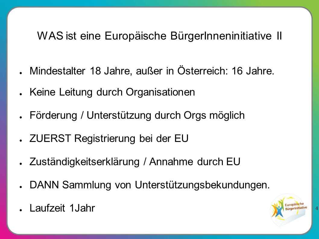 4 WAS ist eine Europäische BürgerInneninitiative II ● Mindestalter 18 Jahre, außer in Österreich: 16 Jahre.