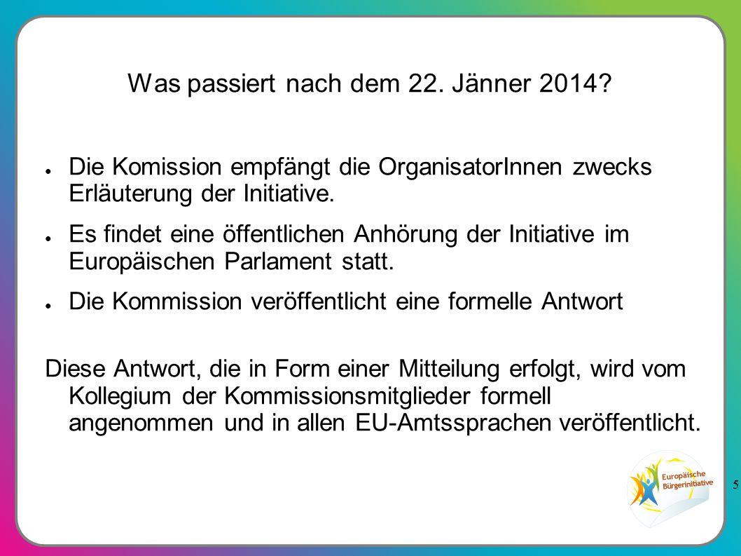 5 Was passiert nach dem 22. Jänner 2014? ● Die Komission empfängt die OrganisatorInnen zwecks Erläuterung der Initiative. ● Es findet eine öffentliche