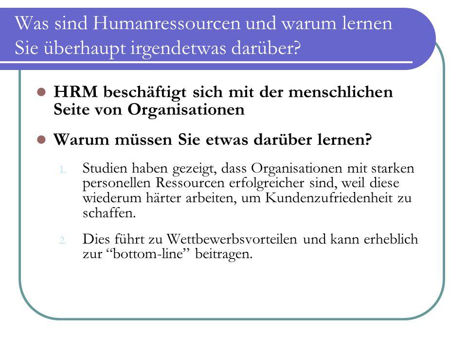 Was sind Humanressourcen und warum lernen Sie überhaupt irgendetwas darüber? HRM beschäftigt sich mit der menschlichen Seite von Organisationen Warum