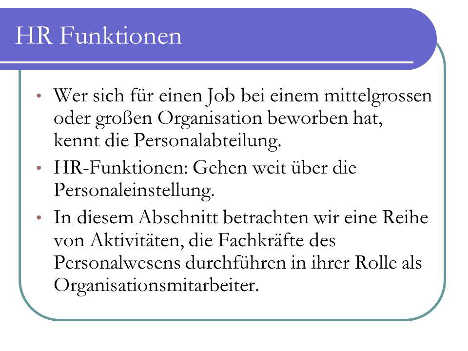 HR Funktionen Wer sich für einen Job bei einem mittelgrossen oder großen Organisation beworben hat, kennt die Personalabteilung. HR-Funktionen: Gehen