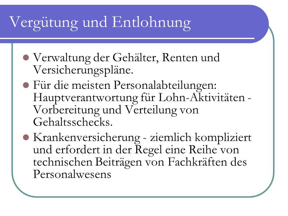 Vergütung und Entlohnung Verwaltung der Gehälter, Renten und Versicherungspläne. Für die meisten Personalabteilungen: Hauptverantwortung für Lohn-Akti