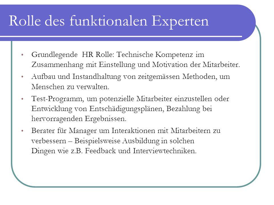 Rolle des funktionalen Experten Grundlegende HR Rolle: Technische Kompetenz im Zusammenhang mit Einstellung und Motivation der Mitarbeiter. Aufbau und