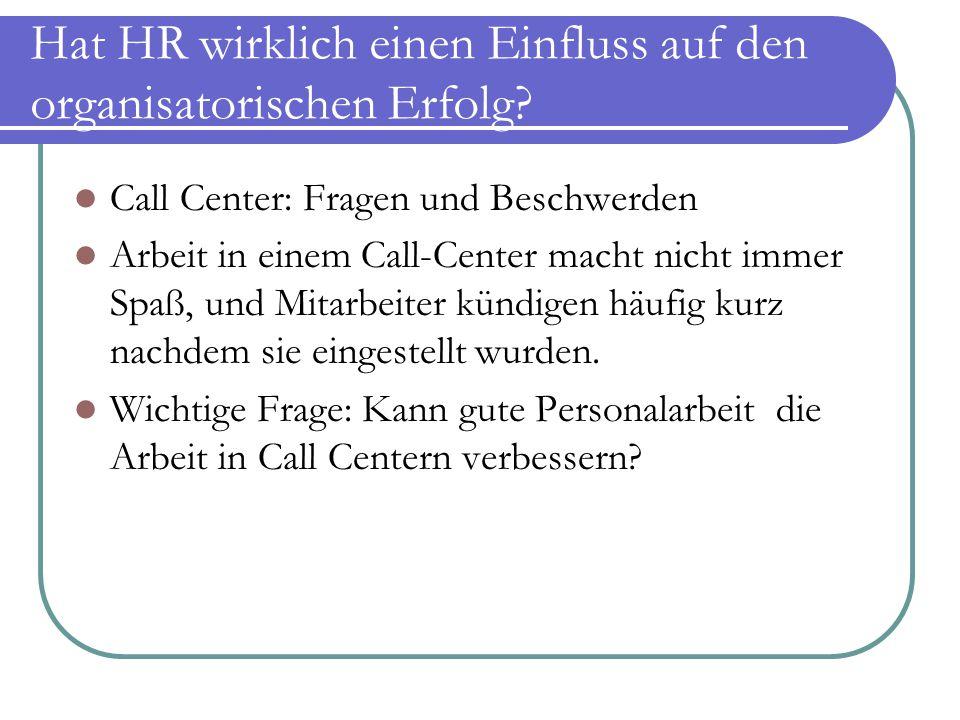 Hat HR wirklich einen Einfluss auf den organisatorischen Erfolg? Call Center: Fragen und Beschwerden Arbeit in einem Call-Center macht nicht immer Spa