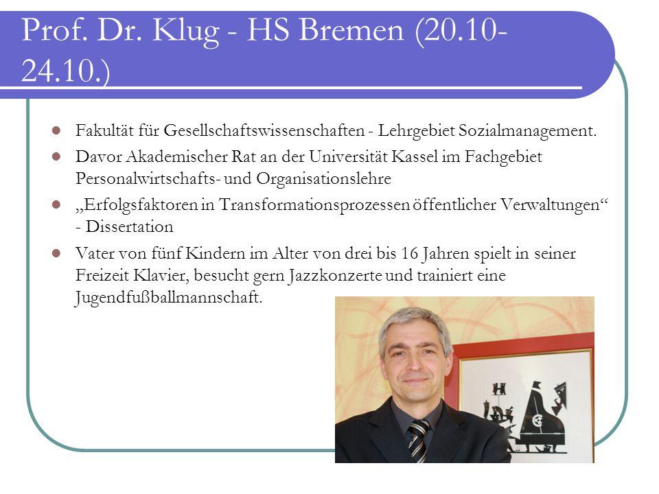 Prof. Dr. Klug - HS Bremen (20.10- 24.10.) Fakultät für Gesellschaftswissenschaften - Lehrgebiet Sozialmanagement. Davor Akademischer Rat an der Unive
