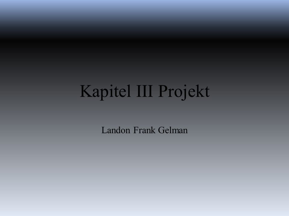 Kapitel III Projekt Landon Frank Gelman