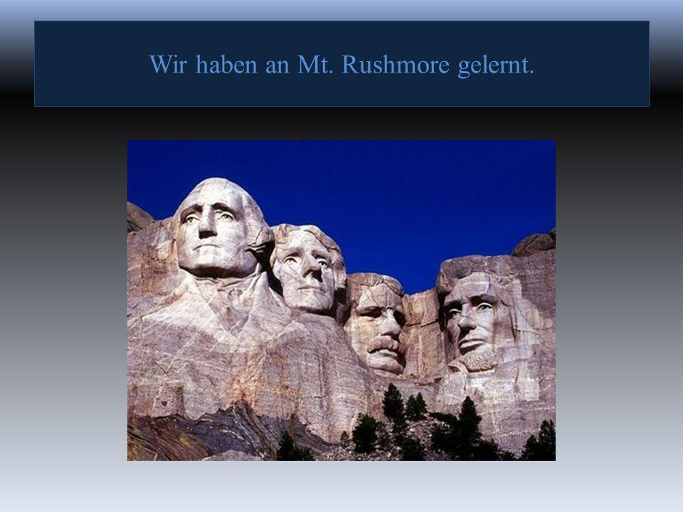 Wir haben an Mt. Rushmore gelernt.