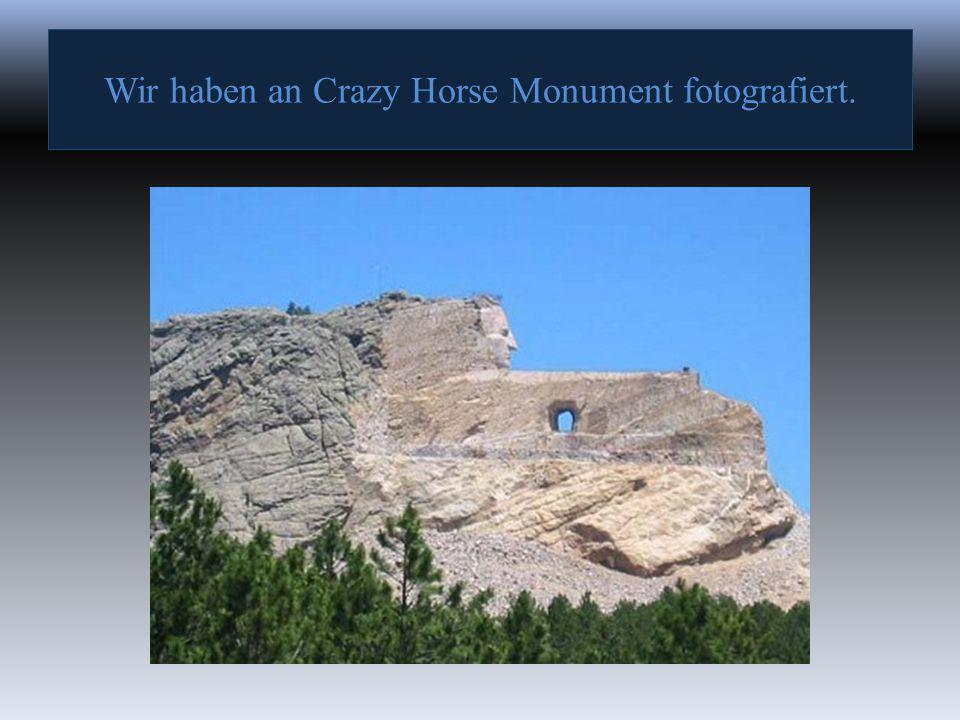 Wir haben an Crazy Horse Monument fotografiert.