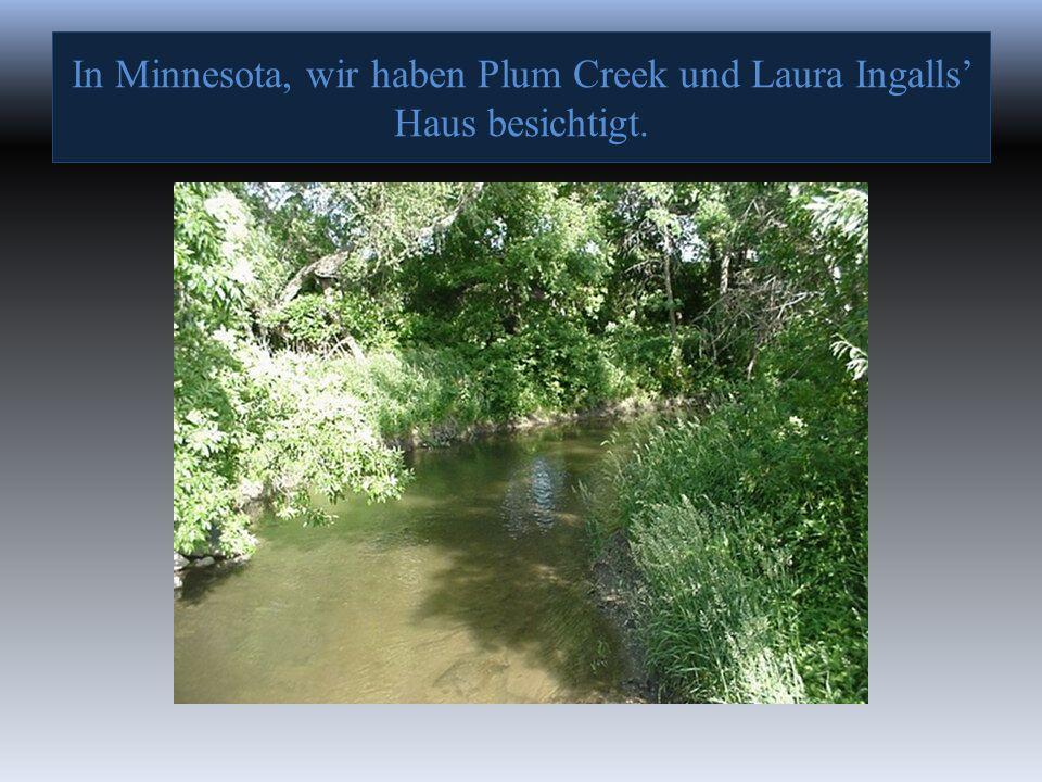 In Minnesota, wir haben Plum Creek und Laura Ingalls' Haus besichtigt.