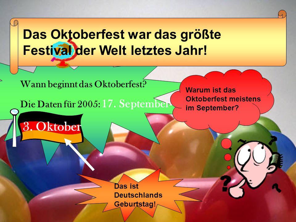 Wann beginnt das Oktoberfest? Die Daten für 2005: 17. September- 3. Oktober Warum ist das Oktoberfest meistens im September? Das Oktoberfest war das g