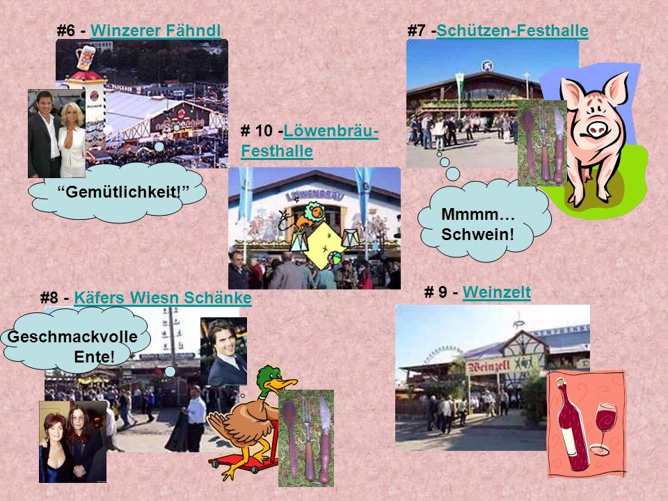 #6 - Winzerer FähndlWinzerer Fähndl#7 -Schützen-FesthalleSchützen-Festhalle #8 - Käfers Wiesn SchänkeKäfers Wiesn Schänke # 9 - WeinzeltWeinzelt # 10