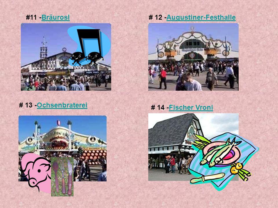 #11 -BräuroslBräurosl# 12 -Augustiner-FesthalleAugustiner-Festhalle # 13 -OchsenbratereiOchsenbraterei # 14 -Fischer VroniFischer Vroni