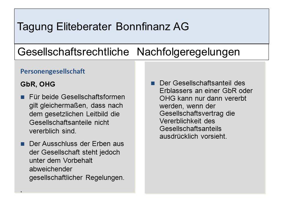 Tagung Eliteberater Bonnfinanz AG Gesellschaftsrechtliche Nachfolgeregelungen Personengesellschaft GbR, OHG Für beide Gesellschaftsformen gilt gleiche