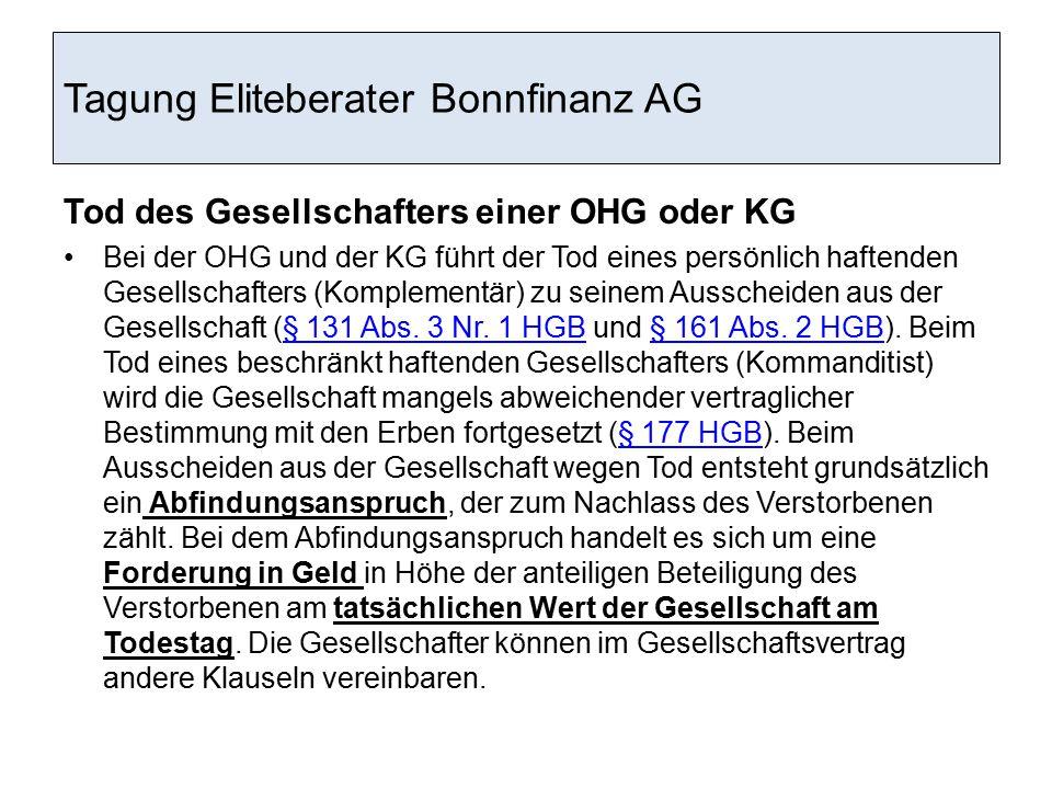 Tagung Eliteberater Bonnfinanz AG Tod des Gesellschafters einer OHG oder KG Bei der OHG und der KG führt der Tod eines persönlich haftenden Gesellscha