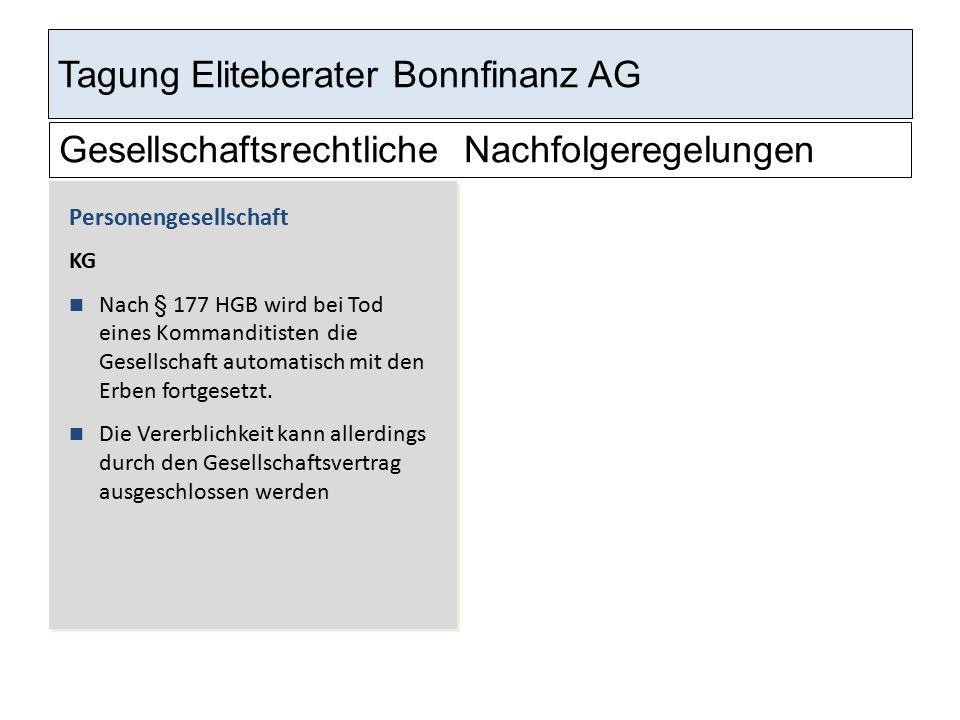 Tagung Eliteberater Bonnfinanz AG Gesellschaftsrechtliche Nachfolgeregelungen Personengesellschaft KG Nach § 177 HGB wird bei Tod eines Kommanditisten