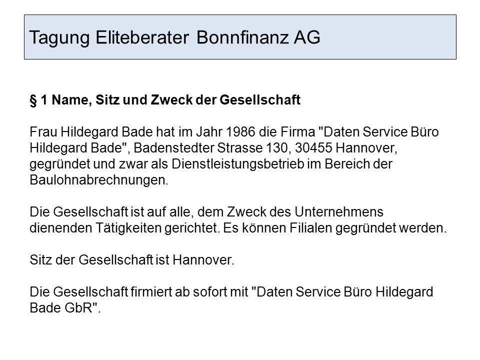 Tagung Eliteberater Bonnfinanz AG § 1 Name, Sitz und Zweck der Gesellschaft Frau Hildegard Bade hat im Jahr 1986 die Firma