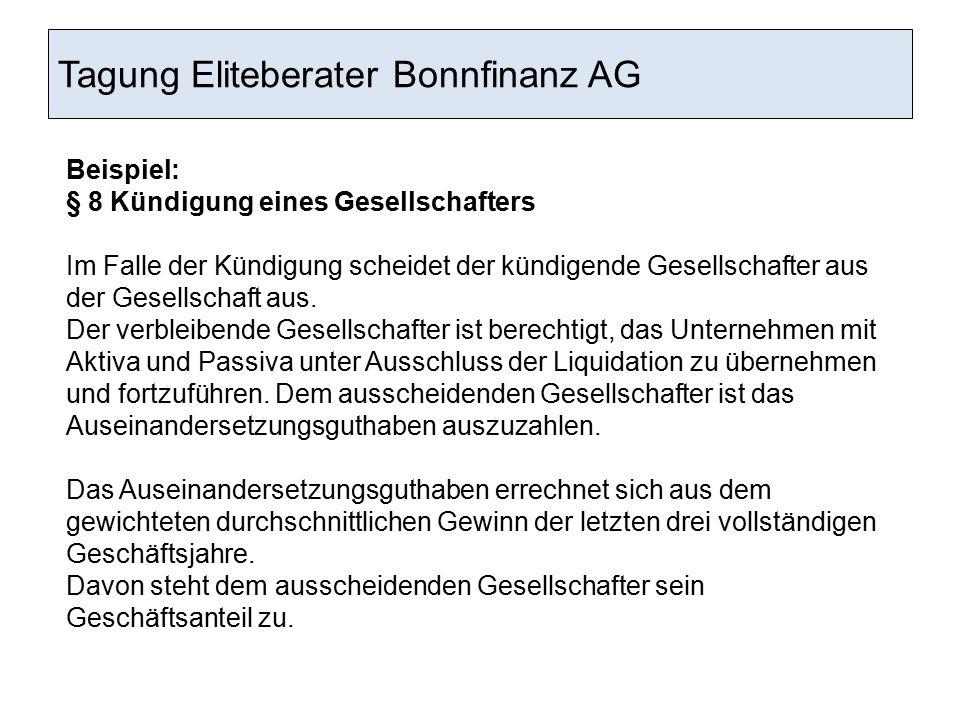 Tagung Eliteberater Bonnfinanz AG Beispiel: § 8 Kündigung eines Gesellschafters Im Falle der Kündigung scheidet der kündigende Gesellschafter aus der