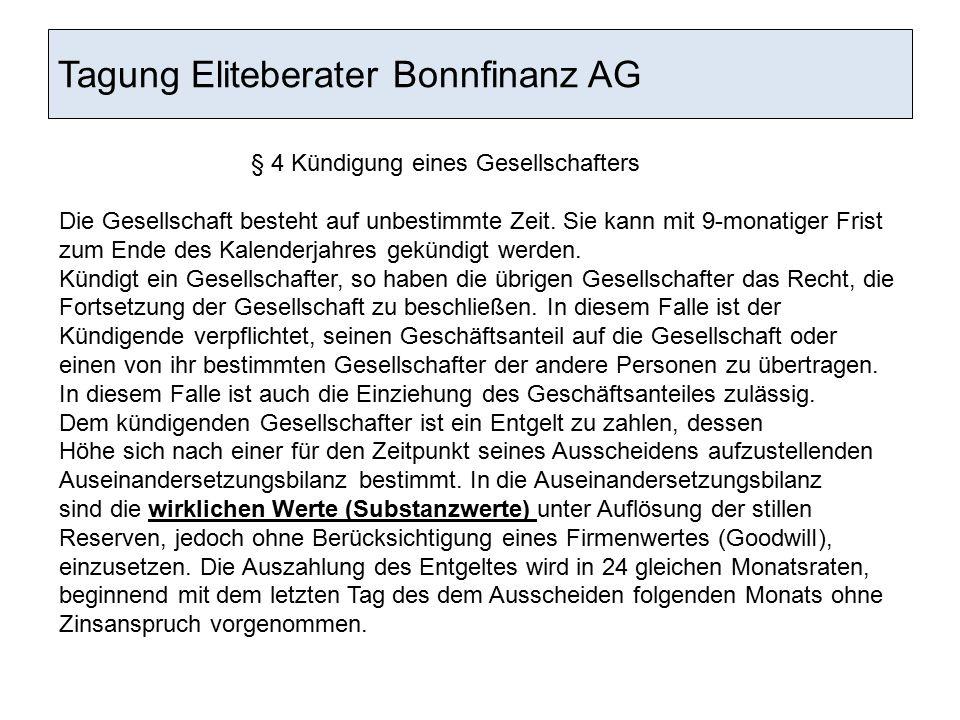 Tagung Eliteberater Bonnfinanz AG § 4 Kündigung eines Gesellschafters Die Gesellschaft besteht auf unbestimmte Zeit. Sie kann mit 9-monatiger Frist zu