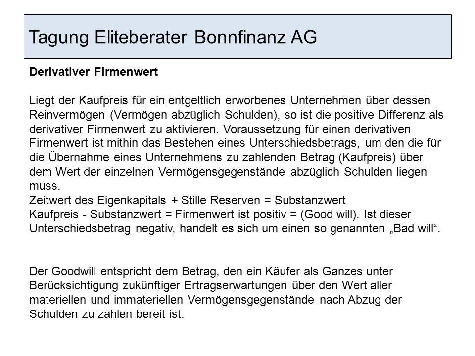 Tagung Eliteberater Bonnfinanz AG Derivativer Firmenwert Liegt der Kaufpreis für ein entgeltlich erworbenes Unternehmen über dessen Reinvermögen (Verm
