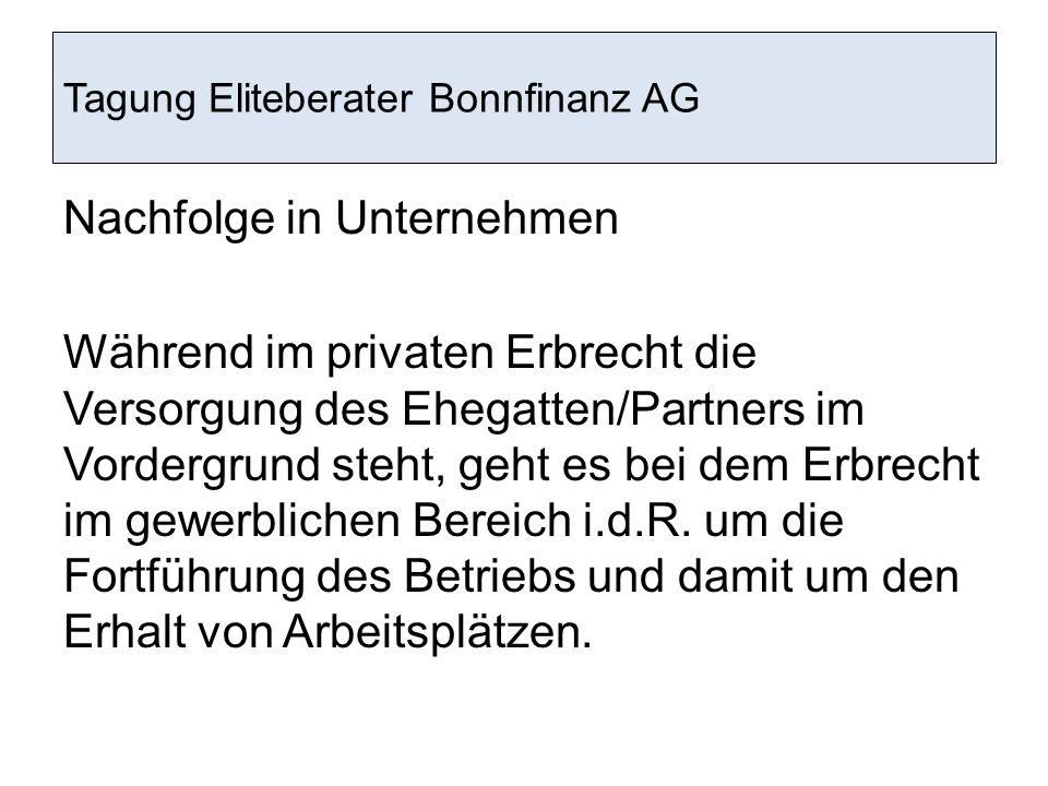 Tagung Eliteberater Bonnfinanz AG Nachfolge in Unternehmen Während im privaten Erbrecht die Versorgung des Ehegatten/Partners im Vordergrund steht, ge