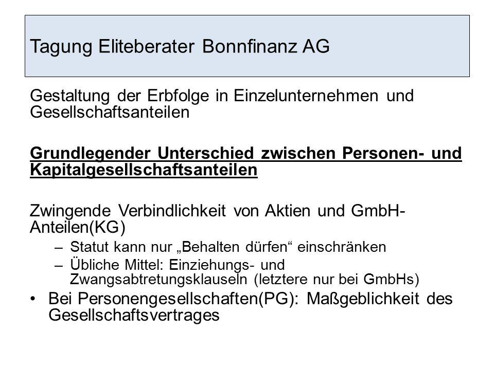 Tagung Eliteberater Bonnfinanz AG Nachfolge in Unternehmen Der Unternehmer ist in seinen erbrechtlichen Verfügungsmöglichkeiten nur als Alleingesellschafter oder als Einzelunternehmer frei.