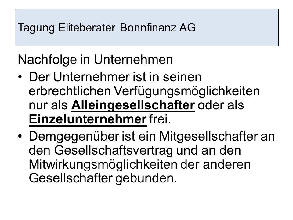 Tagung Eliteberater Bonnfinanz AG Nachfolge in Unternehmen Der Unternehmer ist in seinen erbrechtlichen Verfügungsmöglichkeiten nur als Alleingesellsc