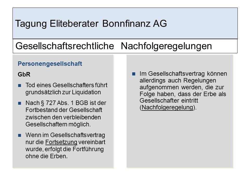 Tagung Eliteberater Bonnfinanz AG Personengesellschaft GbR Tod eines Gesellschafters führt grundsätzlich zur Liquidation Nach § 727 Abs. 1 BGB ist der