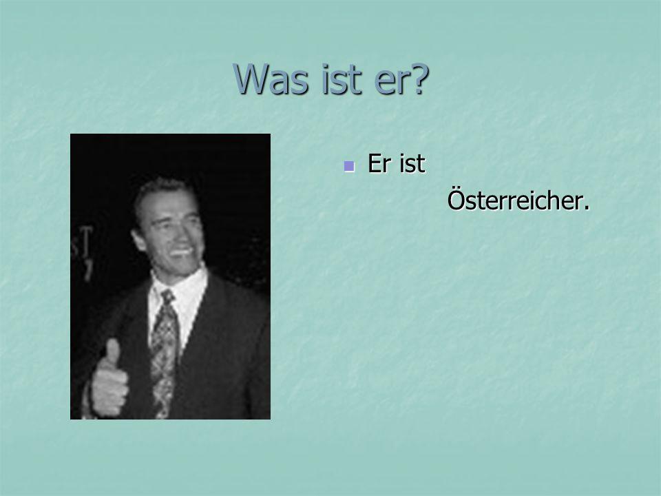 Was ist er? Er ist Er ist Österreicher. Österreicher.