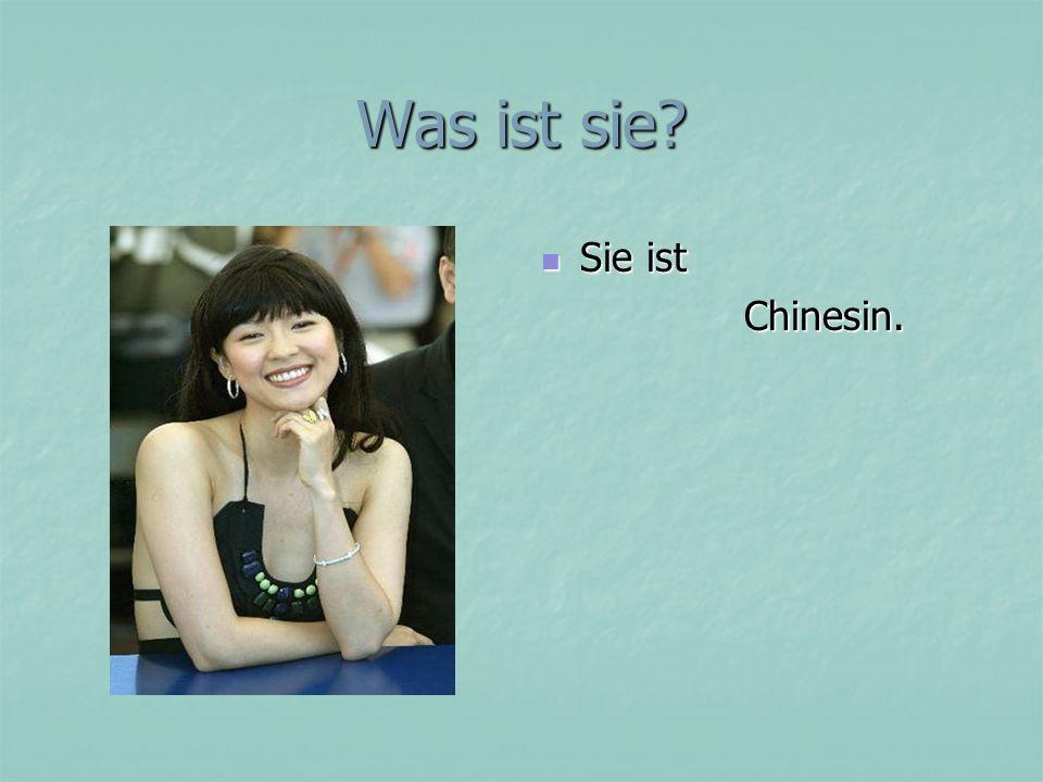 Was ist sie? Sie ist Sie ist Chinesin. Chinesin.