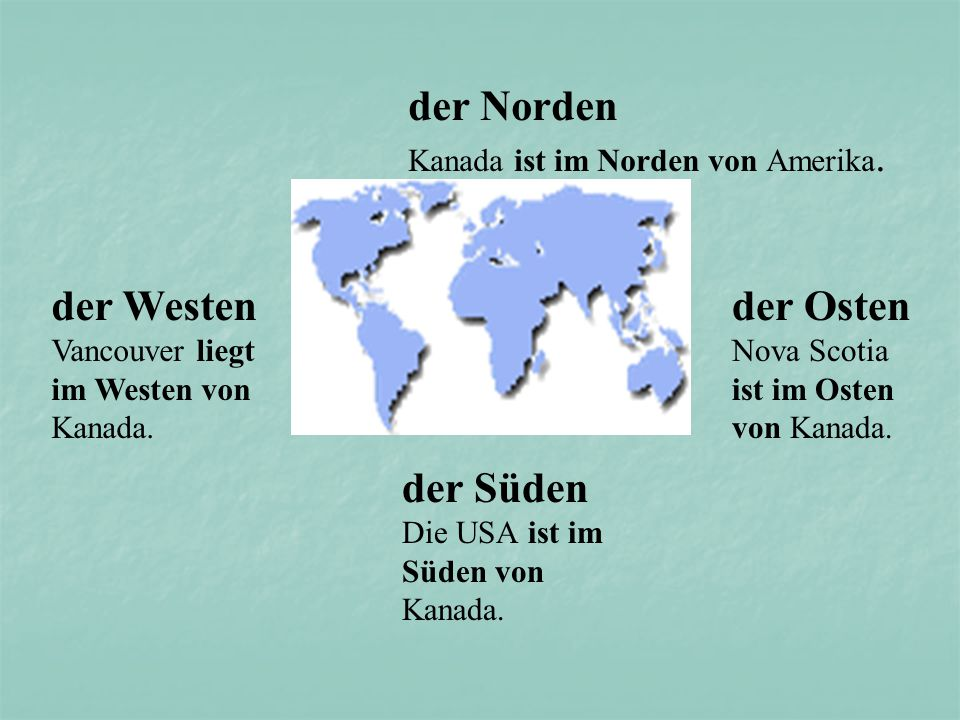 der Norden Kanada ist im Norden von Amerika.der Süden Die USA ist im Süden von Kanada.