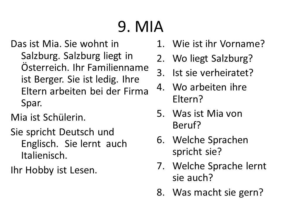 9. MIA Das ist Mia. Sie wohnt in Salzburg. Salzburg liegt in Österreich. Ihr Familienname ist Berger. Sie ist ledig. Ihre Eltern arbeiten bei der Firm