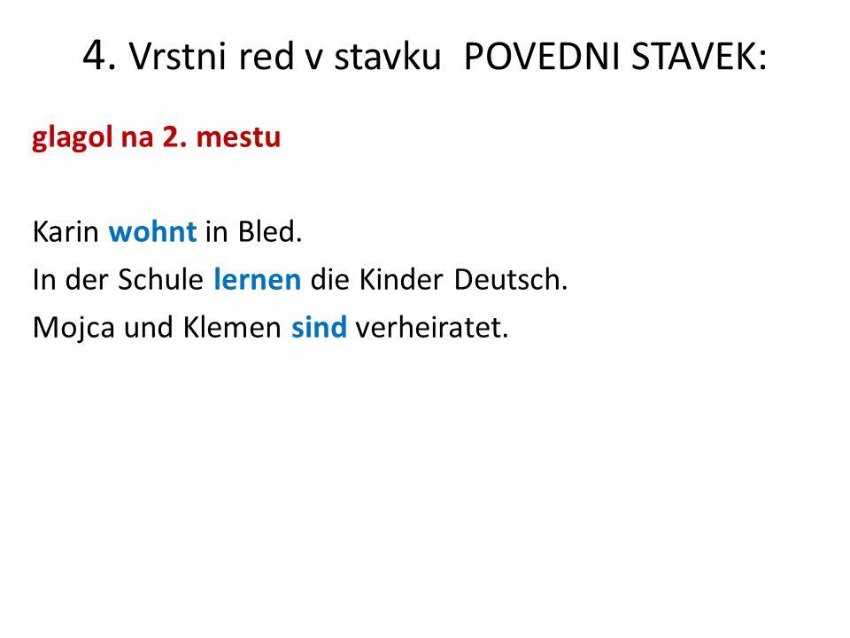 4. Vrstni red v stavku POVEDNI STAVEK: glagol na 2. mestu Karin wohnt in Bled. In der Schule lernen die Kinder Deutsch. Mojca und Klemen sind verheira
