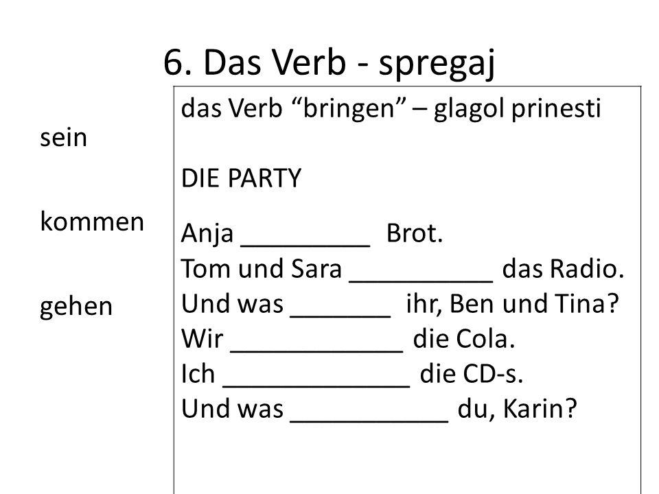 """6. Das Verb - spregaj sein kommen gehen das Verb """"bringen"""" – glagol prinesti DIE PARTY Anja _________ Brot. Tom und Sara __________ das Radio. Und was"""