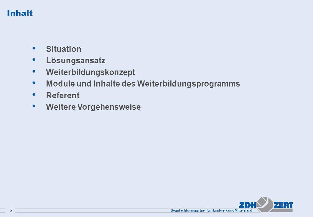 Begutachtungspartner für Handwerk und Mittelstand 2 Inhalt Situation Lösungsansatz Weiterbildungskonzept Module und Inhalte des Weiterbildungsprogramm
