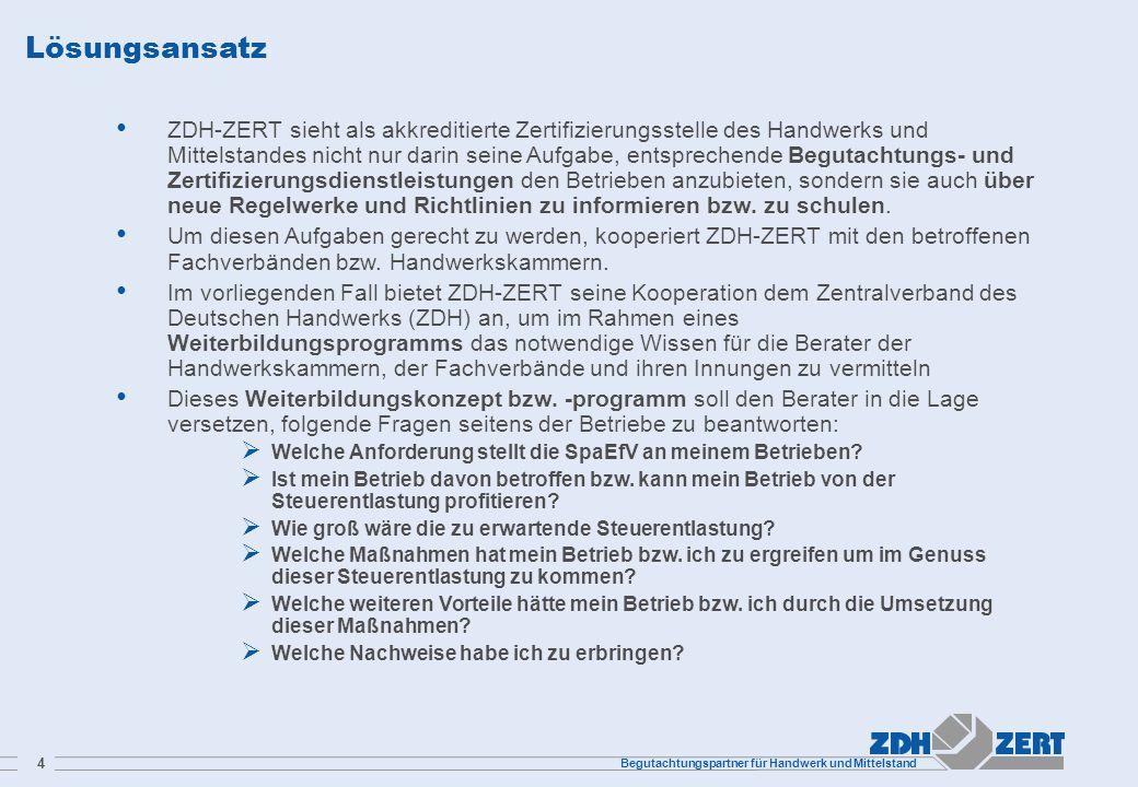 Begutachtungspartner für Handwerk und Mittelstand 4 Lösungsansatz ZDH-ZERT sieht als akkreditierte Zertifizierungsstelle des Handwerks und Mittelstand