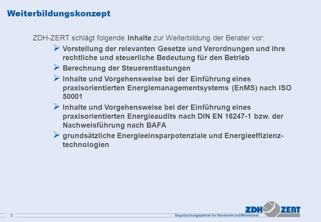 Begutachtungspartner für Handwerk und Mittelstand 5 Weiterbildungskonzept ZDH-ZERT schlägt folgende Inhalte zur Weiterbildung der Berater vor:  Vorst