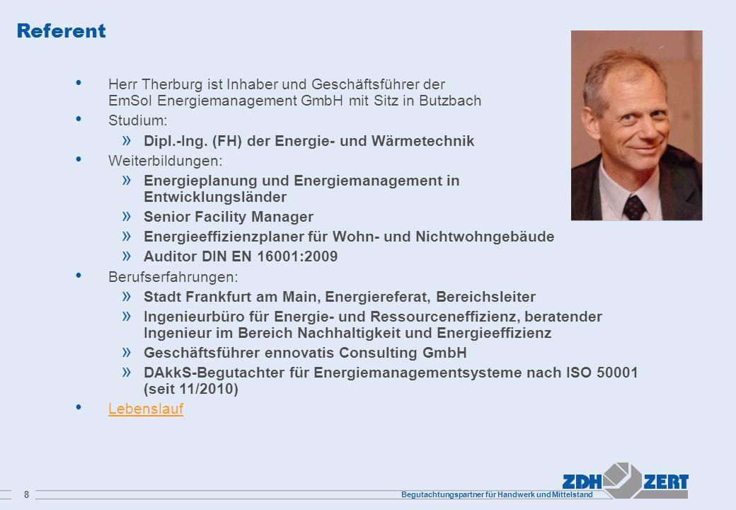 Begutachtungspartner für Handwerk und Mittelstand 8 Referent Herr Therburg ist Inhaber und Geschäftsführer der EmSol Energiemanagement GmbH mit Sitz in Butzbach Studium: » Dipl.-Ing.