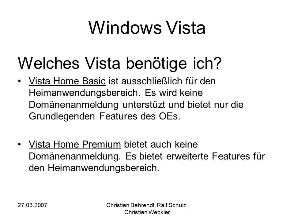 27.03.2007Christian Behrendt, Ralf Schulz, Christian Weckler Windows Vista Welches Vista benötige ich? Vista Home Basic ist ausschließlich für den Hei