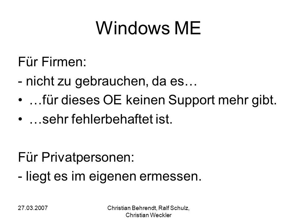 27.03.2007Christian Behrendt, Ralf Schulz, Christian Weckler Windows ME Für Firmen: - nicht zu gebrauchen, da es… …für dieses OE keinen Support mehr g