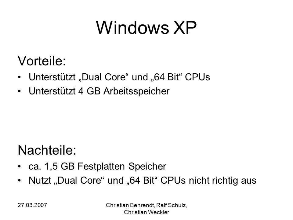 """27.03.2007Christian Behrendt, Ralf Schulz, Christian Weckler Windows XP Vorteile: Unterstützt """"Dual Core"""" und """"64 Bit"""" CPUs Unterstützt 4 GB Arbeitssp"""