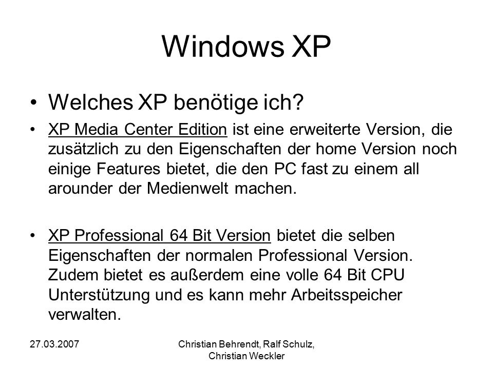 27.03.2007Christian Behrendt, Ralf Schulz, Christian Weckler Windows XP Preise: Home 82€ Professional129€ Media Center Edition 99€ Professional 64Bit129€