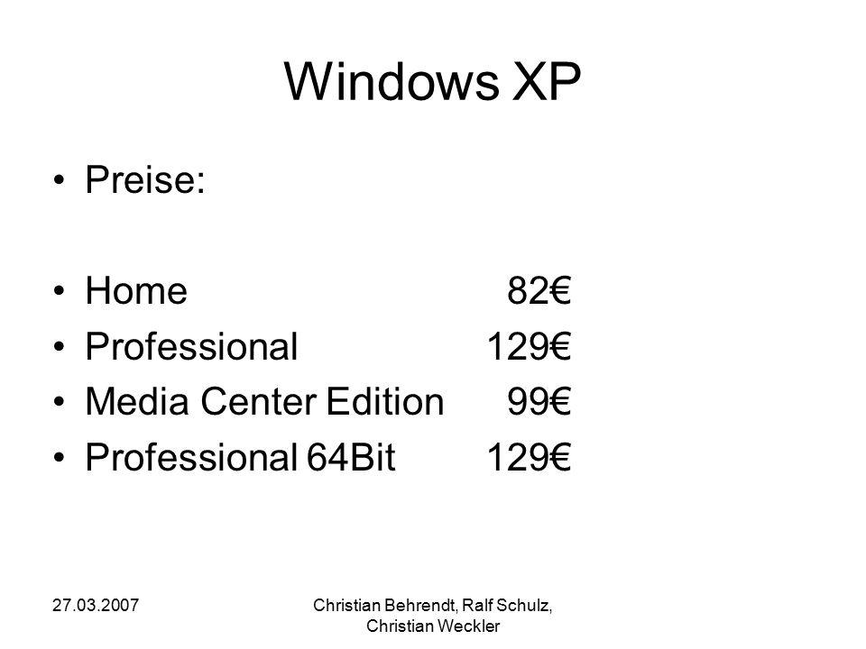 27.03.2007Christian Behrendt, Ralf Schulz, Christian Weckler Windows XP Preise: Home 82€ Professional129€ Media Center Edition 99€ Professional 64Bit1